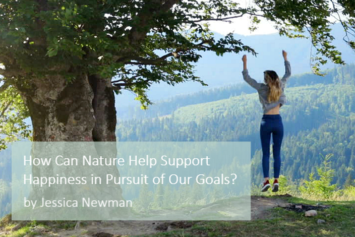 How Can Nature Help Support Happiness In Pursuit Of Our Goals?
